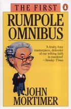The First Rumpole Omnibus ebook by John Mortimer