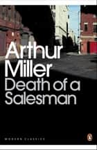 Death of a Salesman - Certain Private Conversations in Two Acts and a Requiem ebook by Arthur Miller