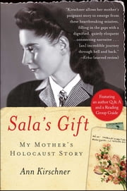 Sala's Gift - My Mother's Holocaust Story ebook by Ann Kirschner