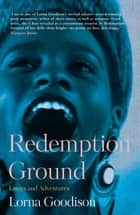 Redemption Ground - Essays and Adventures ebook by Lorna Goodison
