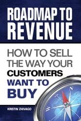 Roadmap to Revenue: How to Sell the Way Your Customers Want to Buy ebook by Kristin Zhivago