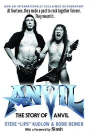 Anvil! - The Story of Anvil ebook by Lips Reiner,Robb Reiner