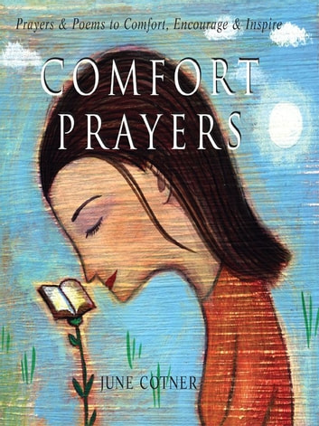 Comfort Prayers: Prayers and Poems to Comfort, Encourage, and Inspire - Prayers and Poems to Comfort, Encourage, and Inspire ebook by June Cotner
