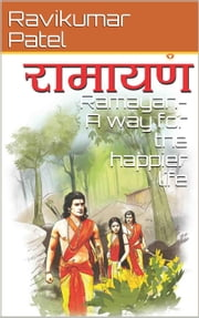 Ramayan : A way For the Happier life ebook by Ravikumar Patel