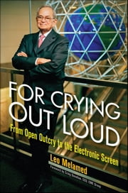 For Crying Out Loud - From Open Outcry to the Electronic Screen ebook by Leo Melamed,Craig Donohue