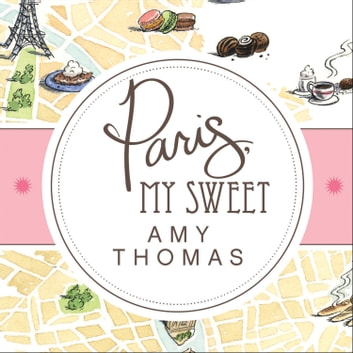 Paris, My Sweet - A Year in the City of Light (and Dark Chocolate) audiobook by Amy Thomas
