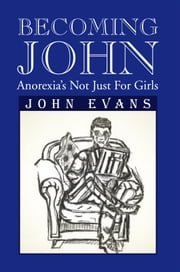 Becoming John - Anorexia's Not Just For Girls ebook by John Evans