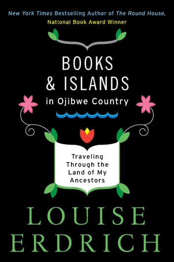 Books and Islands in Ojibwe Country - Traveling Through the Land of My Ancestors ebook by Louise Erdrich