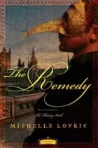 The Remedy - A Novel ebook by Michelle Lovric