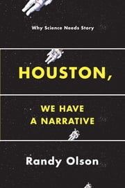 Houston, We Have a Narrative - Why Science Needs Story ebook by Kobo.Web.Store.Products.Fields.ContributorFieldViewModel