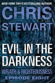 Evil in the Darkness - Wrath & Righteousness: Episode Eight ebook by Chris Stewart