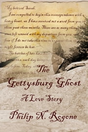 THE GETTYSBURG GHOST...A LOVE STORY ebook by Philip Rogone