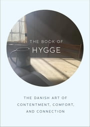 The Book of Hygge - The Danish Art of Contentment, Comfort, and Connection ebook by Louisa Thomsen Brits