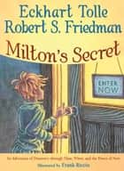 Milton's Secret - An Adventure of Discovery through Then, When, and the Power of Now ebook by Eckhart Tolle, Robert S. Friedman, Frank Riccio