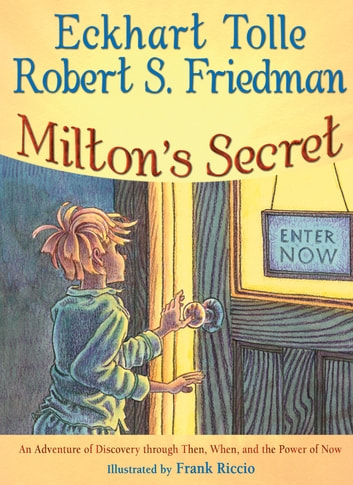 Milton's Secret - An Adventure of Discovery through Then, When, and the Power of Now ebook by Eckhart Tolle,Robert S. Friedman