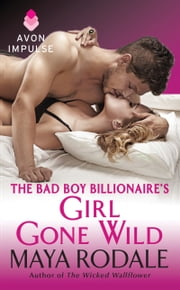 The Bad Boy Billionaire's Girl Gone Wild ebook by Maya Rodale
