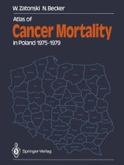 Atlas of Cancer Mortality in Poland 1975–1979 ebook by Witold Zatonski,K. Gottesmann,Nikolaus Becker,A. Mykowiecka,J. Tyczynski