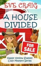 A House Divided - Happy Hollow Cozy Mystery Series, #6 ebook by Eve Craig