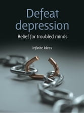 Defeat depression - Relief for troubled minds ebook by Infinite Ideas,Dr Sabina Dosani