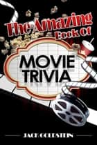 The Amazing Book of Movie Trivia ebook by Jack Goldstein