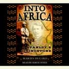 Into Africa - The Epic Adventures of Stanley and Livingstone audiobook by Martin Dugard