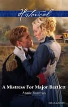 A Mistress For Major Bartlett ebook by Annie Burrows