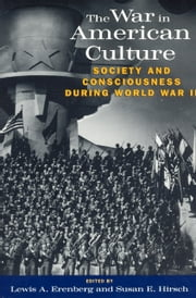 The War in American Culture - Society and Consciousness during World War II ebook by Lewis A. Erenberg,Susan E. Hirsch