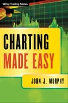 Charting Made Easy ebook by John J. Murphy