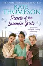 Secrets of the Lavender Girls - a heart-warming and gritty WW2 saga ebook by Kate Thompson