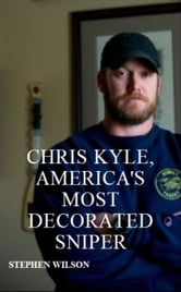 Chris Kyle, America's Most Decorated Sniper ebook by Stephen Wilson