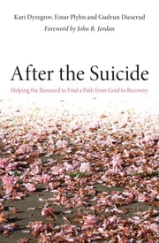 After the Suicide - Helping the Bereaved to Find a Path from Grief to Recovery ebook by Kari Dyregrov,Einar Plyhn,Gudrun Dieserud