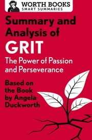 Summary and Analysis of Grit: The Power of Passion and Perseverance - Based on the Book by Angela Duckworth ebook by Worth Books