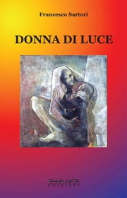 Donna di luce ebook by Francesco Sartori