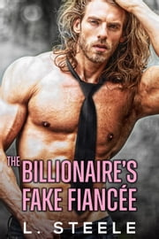 The Billionaire's Fake Fiancée - Big Bad Billionaires ebook by L. Steele