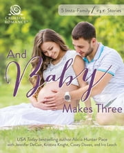 And Baby Makes Three - 5 Instant-Family Love Stories ebook by Alicia Hunter Pace, Jennifer DeCuir, Kristina Knight,...