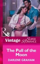 The Pull Of The Moon (Mills & Boon Vintage Superromance) eBook by Darlene Graham