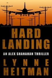Hard Landing - An Alex Shanahan Thriller ebook by Lynne Heitman