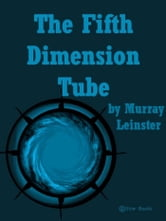 The Fifth Dimension Tube ebook by Leinster, Murray