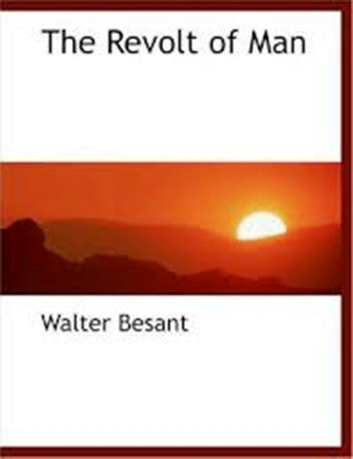 The Revolt of Man ebook by Walter Besant