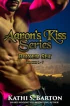 Aaron's Kiss Series Boxed Set Books 1 - 7 ebook by