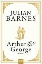 Arthur & George - Roman ebook by Julian Barnes, Gertraude Krueger