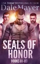 SEALs of Honor: Books 1-3 eBook by Dale Mayer