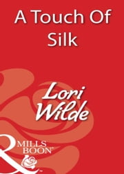 A Touch Of Silk (Mills & Boon Blaze) ebook by Lori Wilde