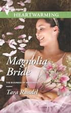 Magnolia Bride - A Clean Romance ebook by Tara Randel