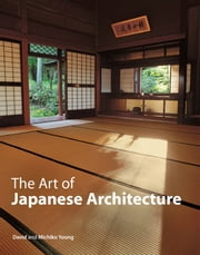 The Art of Japanese Architecture ebook by David  Young,Michiko Young,Tan Hong Yew