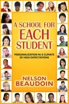 A School for Each Student ebook by Nelson Beaudoin