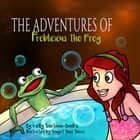 The Adventures of Froblicious the Frog - Let's Learn while Playing ebook by Kelly Santana-Banks