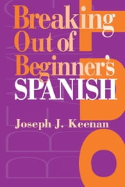 Breaking Out of Beginner's Spanish ebook by Joseph J. Keenan