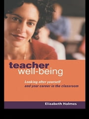 Teacher Well-Being - Looking After Yourself and Your Career in the Classroom ebook by Elizabeth Holmes