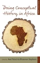 Doing Conceptual History in Africa ebook by Axel Fleisch,Rhiannon Stephens